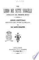 Il libro dei sette suggelli consultato nel presente secolo lezioni scritturali recitate nel Duomo di Milano pel sac  Sante De Sanctis