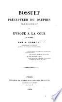 Bossuet, Précepteur du Dauphin ..., et Évêque à la Cour (1670-1682).