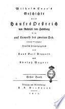 Wilhelm Core's Geschichte des Hauses Oestreich von Rudolph von Habsburg bis auf Leopold des zweiten Tod. (1218-1792.) Deutsch herausgegeben von Hans Karl Dippold und Adolph Wagner. Erter [-vierter] Band