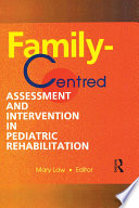 Family Centred Assessment and Intervention in Pediatric Rehabilitation