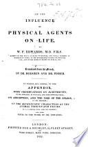 On the influence of physical agents on life. ... Translated from the French by Dr. Hodgkin and Dr. Fisher. To which are added in the appendix, some observations on Electricity: ... and some notes to the work of Dr. E. [Edited by Dr. Hodgkin.]