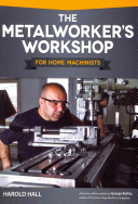 The Metalworker s Workshop for Home Machinists
