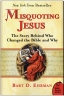 Misquoting Jesus : the texts of the bible in their...