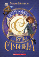 Disenchanted: The Trials of Cinderella (Tyme #2) by Megan Morrison