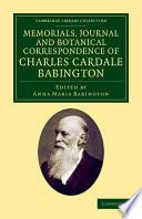 Memorials Journal and Botanical Correspondence of Charles Cardale Babington