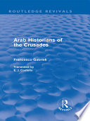 Arab Historians of the Crusades  Routledge Revivals