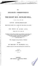 The diplomatic correspondence of ... Richard Hill ... from July 1703, to May 1706, ed. by W. Blackley