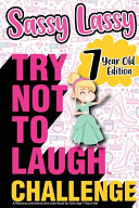 The Try Not To Laugh Challenge Sassy Lassy 7 Year Old Edition