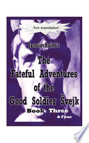 The Fateful Adventures of the Good Soldier Vejk During the World War  Book s  Three   Four