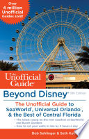 Beyond Disney  The Unofficial Guide to SeaWorld  Universal Orlando    the Best of Central Florida