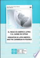 El riego en América Latina y el Caribe en cifras Presenting A Comprehensive Picture Of Water Resources And