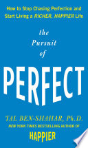 The Pursuit of Perfect  How to Stop Chasing Perfection and Start Living a Richer  Happier Life
