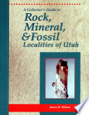 A Collector's Guide to Rock, Mineral, & Fossil Localities of Utah Neighboring States There Are More Collectors Than Ever