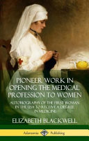 Pioneer Work In Opening The Medical Profession To Women Autobiography Of The First Woman In The Usa To Receive A Degree In Medicine Hardcover