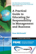 A Practical Guide to Educating for Responsibility in Management and Business