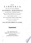 La libreria di S. E. il N. U. signor Leopardo Martinengo patrizio veneziano conte di Barco, condomino di Villanuova, feudatario di Pavone, e signor di Clanesso, cogli uomini illustri della chiarissima famiglia Martinengo