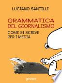 Grammatica del giornalismo  Come si scrive per i media
