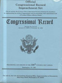 Official Congressional Record Impeachment Set  Congressional Record  During the Period January 6  1999 to February 12  1999  Proceedings and Debates of the 106th Congress  First Session