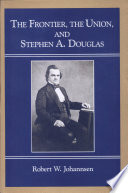 The Frontier  the Union  and Stephen A  Douglas