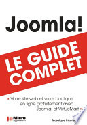 Joomla : le guide complet : [votre site web et votre boutique en ligne gratuitement avec Joomla! et VirtueMart]