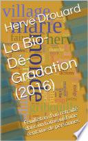 La Bio-Dé-Gradation (2016)