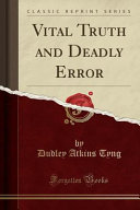 Vital Truth And Deadly Error Classic Reprint
