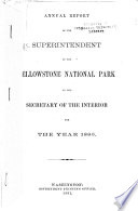Annual Report of the Superintendent of the Yellowstone National Park to the Secretary of the Interior for the Year