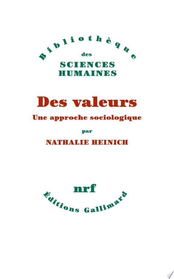 Des valeurs : une approche sociologique / Nathalie Heinich.- [Paris] : Gallimard , DL 2017