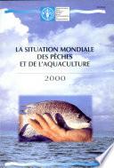 La Situation Mondiale Des Pêches Et de L'aquaculture 2000