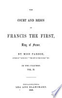 The Court and Reign of Francis the First  King of France
