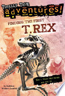 Finding the First T  Rex  Totally True Adventures