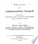 Theorie der combinatorischen Integrale erfunden, dargestellt, etc