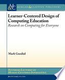 Learner Centered Design of Computing Education