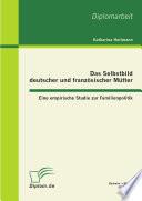 Das Selbstbild deutscher und franz  sischer M  tter  Eine empirische Studie zur Familienpolitik