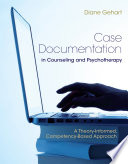 Case Documentation in Counseling and Psychotherapy  A Theory Informed  Competency Based Approach