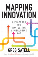 Mapping Innovation  A Playbook for Navigating a Disruptive Age