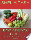Body Detox Bible  A Step By Step Guide to Full Body Detox Cleanse