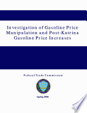 The Federal Trade Commission Investigation of Gasoline Price Manipulation and Post-Katrina Gasoline Price Increases: A Commission Report to Congress (Spring 2006)