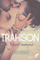 Trahison, tome 2 : Présent recomposé