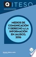 Medios de comunicaci  n y derecho a la informaci  n en Jalisco  2016