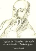 Dagligt liv i Norden i det 16de aarhundrede ... Folkeudgave