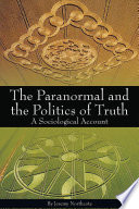 The Paranormal And The Politics Of Truth book