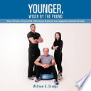Younger  Wiser by the Pound  How a 64 Year Old Turned 65 While Losing 70 Pounds and Completely Reformed His Body