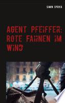 Agent Pfeiffer  Rote Fahnen im Wind