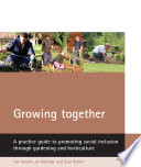 Growing Together : and gardening can help to promote social...