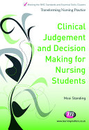 Clinical Judgement And Decision Making For Nursing Students : of professional nursing care. it...