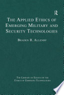 The Applied Ethics Of Emerging Military And Security Technologies