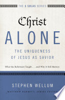 Christ Alone   The Uniqueness of Jesus as Savior