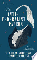 The Anti Federalist Papers and the Constitutional Convention Debates