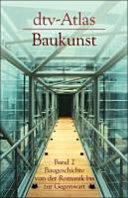 Dtv Atlas zur Baukunst  2  Baugeschichte von der Romanik bis zur Gegenwart
